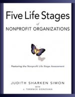 Five Life Stages of Nonprofit Organizations: Where You Are, Where You're Going, and What to Expect When You Get There