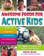 Awesome Foods for Active Kids: The ABCs of Eating for Energy and Health