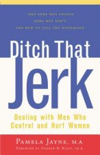 Ditch That Jerk: Dealing with Men Who Control and Abuse Women