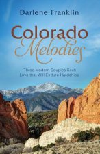 Colorado Melodies: Three Modern Couples Seek Love That Will Endure Hardships
