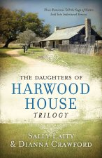 The Daughters of Harwood House Trilogy: Three Romances Tell the Saga of Sisters Sold Into Indentured Service