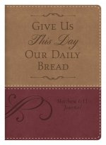 Matthew 6:11 Give Us This Day Our Daily Bread Journal