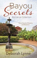 Bayou Secrets Romance Collection: Three Novels of Mystery and Romance
