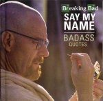 Breaking Bad: Say My Name: Badass Quotes