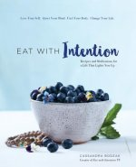 Eat with Intention: Nourishing Food and Meditations for Mindful Eating