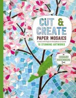 Cut and Create Pretty Paper Mosaics: Comes with Paper and Templates to Create 10 Stunning Artworks