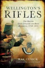 Wellington's Rifles: The British Light Infantry and Rifle Regiments, 1758-1815