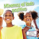 Miremos el Lado Positivo = Look on the Bright Side