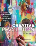 Creative Revolution: Personal Transformation Through Brave Intuitive Painting