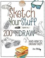 Sketch Your Stuff: 200 Things to Draw and How to Draw Them