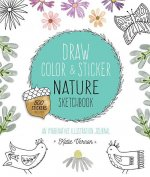 Draw, Color, and Sticker Nature Sketchbook: An Imaginative Illustration Journal