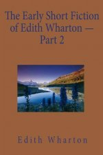 The Early Short Fiction of Edith Wharton, Part 2