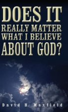 Does It Really Matter What I Believe About God? (hardback)