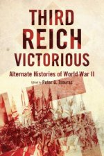 Third Reich Victorious: Alternate Histories of World War II