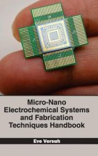 Micro-Nano Electrochemical Systems and Fabrication Techniques Handbook