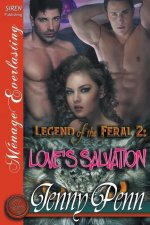 Legend of the Feral 2: Love's Salvation (Siren Publishing Menage Everlasting)