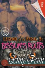 Legend of the Feral 3: Passion's Roots (Siren Publishing Loveedge)