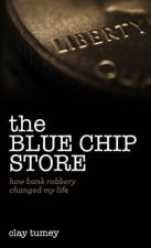 The Blue Chip Store: How Bank Robbery Changed My Life