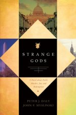 Strange Gods: A Novel about Faith, Murder, Sin and Redemption