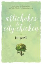 Artichokes & City Chicken: Reflections on Faith, Grief, and My Mother's Italian Cooking