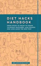 Diet Hacks Handbook: From Atkins to Paleo to Vegan to Weight Watchers - Lose Pounds and Look Good the Easy Way