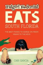 Fat Girl Hedonist Eats South Florida: The Best Foods to Gorge on from Miami to the Keys