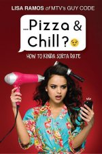 Pizza & Chill?;): How to Kinda Sorta Date