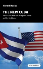 The New Cuba: How Us Relations Will Change the Island and the Caribbean