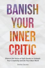 Banish Your Inner Critic: Identify and Eliminate Mental Blocks to Unleash Creativity