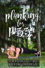 Planking for Pizza: The No Bs Guide to Getting Fit & Reaching Your #Bodygoals