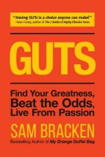 Guts: Crush Your Fears, Ignite Your Passion and Get It Done