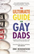 Gays with Kids: How to Create and Raise a Family Without Losing Yourself