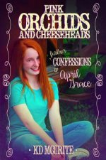 Pink Orchids & Cheeseheads (The Further Confessions of April Grace)