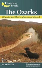 Five-Star Trails: The Ozarks: 40 Spectacular Hikes in Arkansas and Missouri