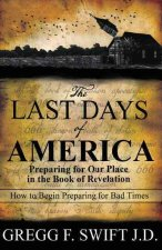 The Last Days of America: Preparing for Our Place in the Book of Revelation