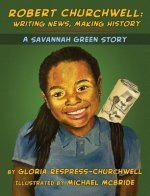 Robert Churchwell: Writing News, Making History: A Savannah Green Story
