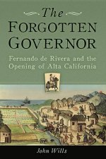 The Forgotten Governor: Fernando de Rivera and the Opening of Alta California