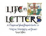 Life in Letters: A Christian Young Person's Guide to Virtue, Integrity and Peace