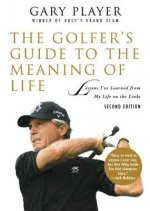 The Golfer's Guide to the Meaning of Life: Lessons I've Learned from My Life on the Links