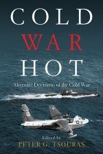 Cold War Hot: Alternate Decisions of the Cold War