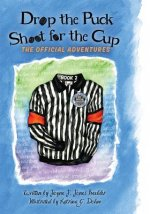 Drop the Puck, Shoot for the Cup: The Official Adventures