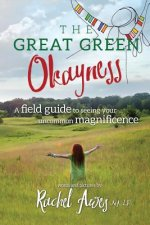 The Great Green Okayness: A Field Guide to Seeing Your Uncommon Magnificence