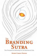The Branding Sutra: The Principles of Branding for the Business of Life
