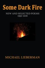 Some Dark Fire: New and Selected Poems