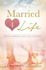 Married 4 Life: Getting in and Out of Arguments in 5 Minutes and Other Practical Advice