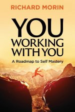 You Working with You: A Roadmap to Self Mastery