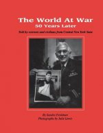 The World at War 50 Years Later: Told by Veterans and Civilians from Central New York State