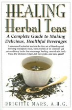 Healing Herbal Teas: A Complete Guide to Making Delicious, Healthful Beverages