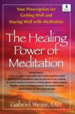 The Healing Power of Meditation: Your Prescription for Getting Well and Staying Well with Meditation