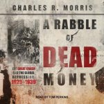 A Rabble of Dead Money: The Great Crash and the Global Depression: 1929 1939